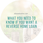 What you need to know if you want a reverse home loan