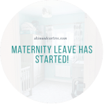 I'm now on maternity leave!