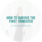 How to survive the first trimester