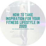 How To Take Inspiration For Your Fitness Lifestyle In 2020