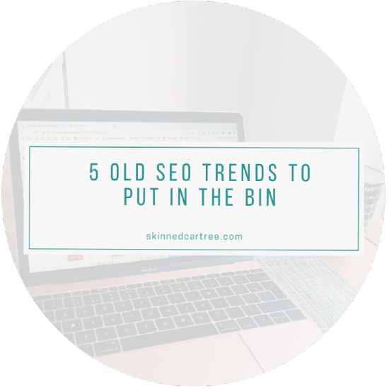 5 old SEO trends to put in the bin